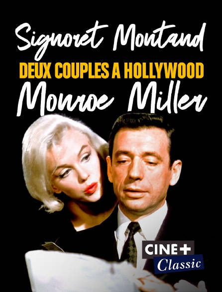 Ciné+ Classic - Signoret et Montand, Monroe et Miller : Deux couples à Hollywood