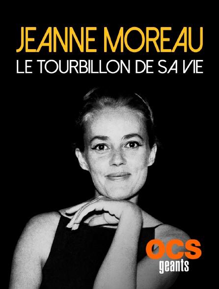 OCS Géants - Jeanne Moreau, le tourbillon de sa vie
