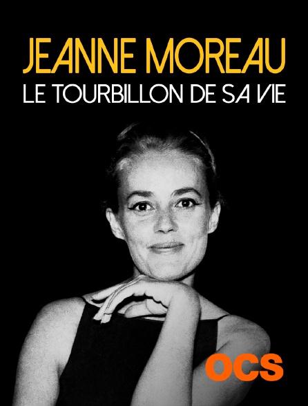 OCS - Jeanne Moreau, le tourbillon de sa vie
