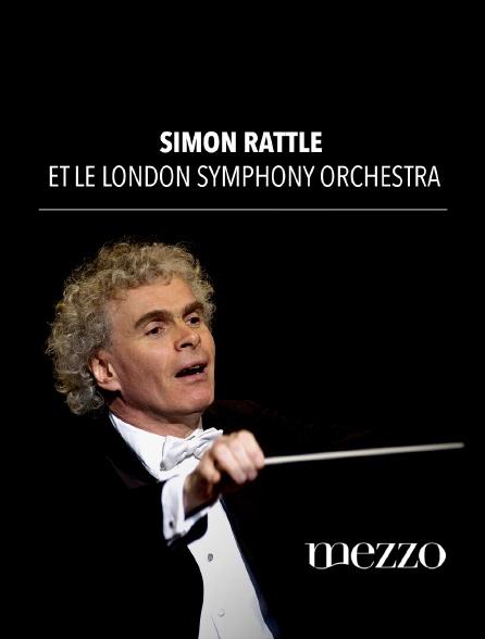 Mezzo - Simon Rattle et le London Symphony Orchestra