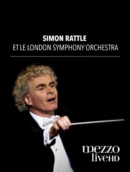 Mezzo Live HD - Simon Rattle et le London Symphony Orchestra