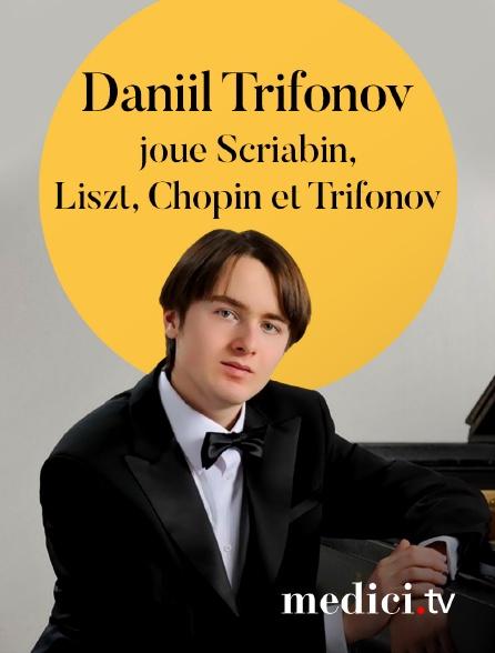 Medici - Daniil Trifonov joue Scriabin, Liszt, Chopin et Trifonov
