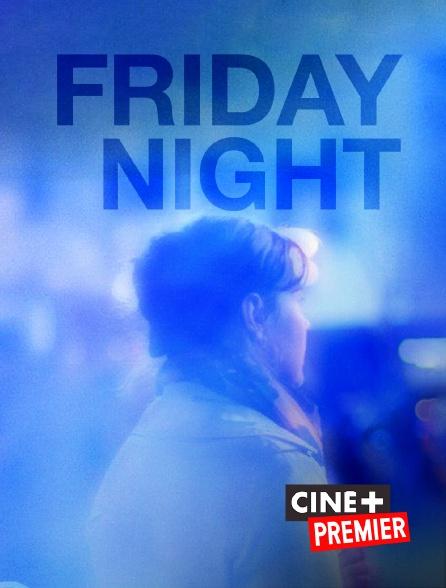 Ciné+ Premier - Friday Night
