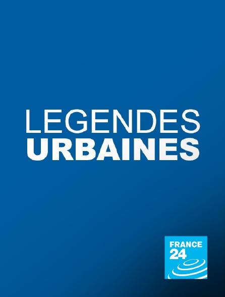 France 24 - Légendes urbaines