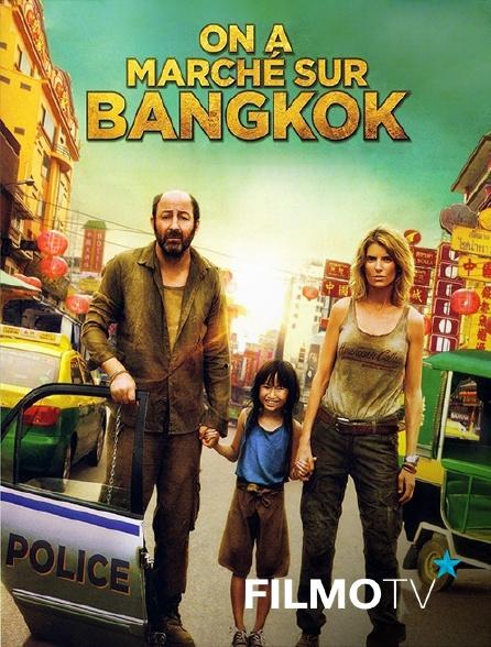 FilmoTV - On a marché sur Bangkok
