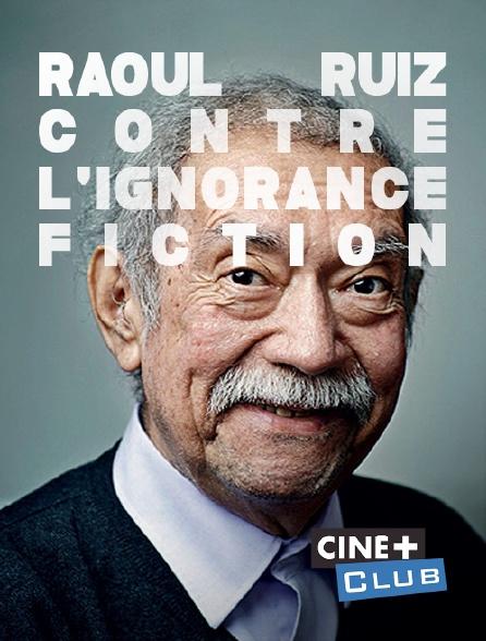 Ciné+ Club - Raoul Ruiz contre l'ignorance fiction