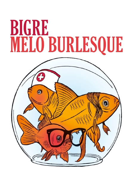 Bigre, mélo burlesque