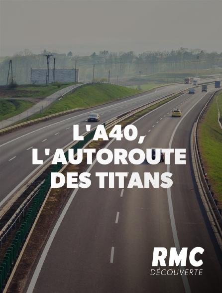 RMC Découverte - L'A40, l'autoroute des titans