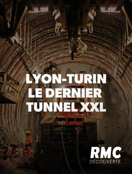 RMC Découverte - Lyon-Turin : Le dernier tunnel XXL