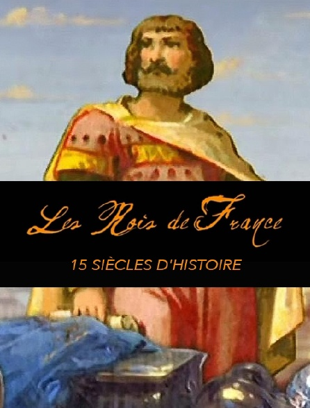 Les rois de France : 15 siècles d'histoire