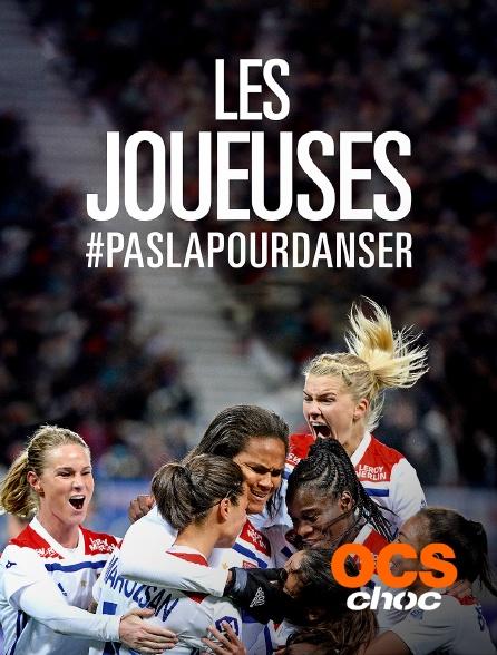 OCS Choc - Les joueuses #Paslàpourdanser