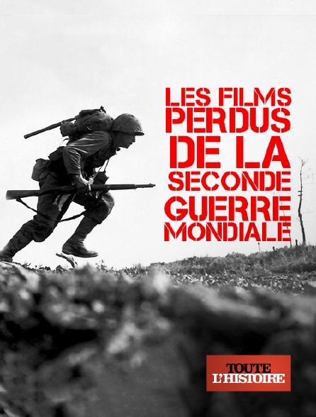 Toute l'histoire - Les films perdus de la Seconde Guerre mondiale
