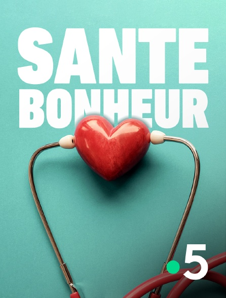 France 5 - Santé bonheur