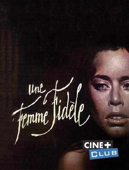 Ciné+ Club - Une femme fidèle