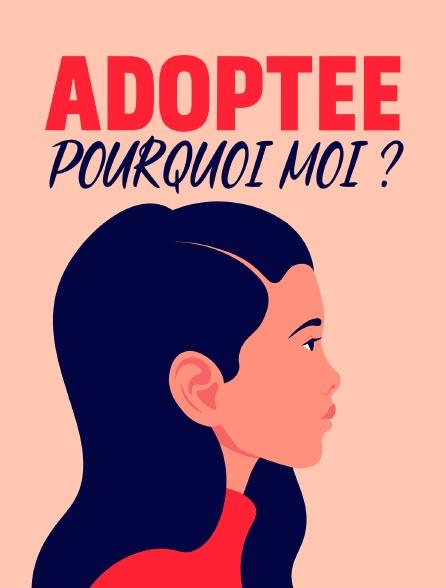 Adoptée, pourquoi moi ?
