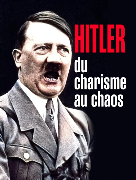 Hitler : du charisme au chaos