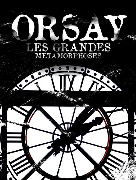 Orsay : Les grandes métamorphoses