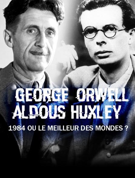 George Orwell, Aldous Huxley: 1984 ou Le meilleur des mondes ?