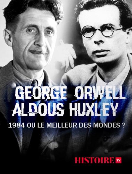 HISTOIRE TV - George Orwell, Aldous Huxley: 1984 ou Le meilleur des mondes ?