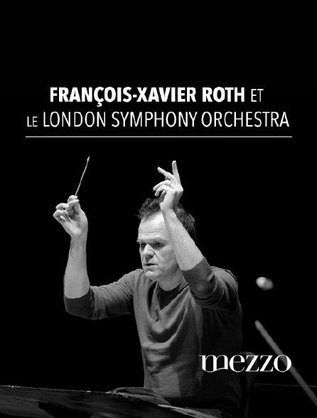 Mezzo - François-Xavier Roth et le London Symphony Orchestra