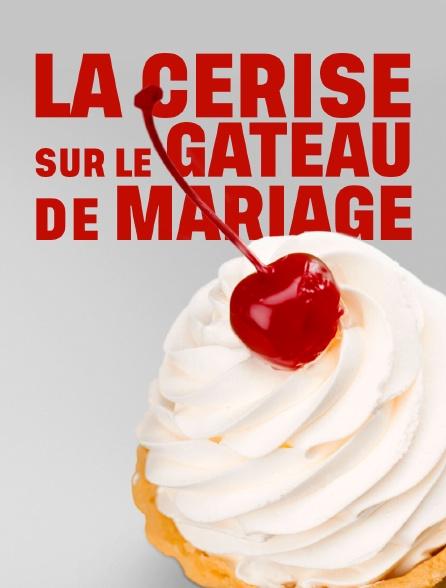 La cerise sur le gâteau de mariage