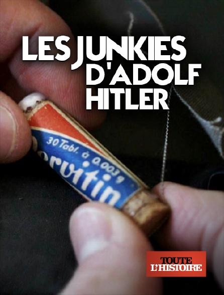 Toute l'histoire - Les junkies d'Adolf Hitler