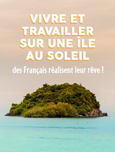 Vivre et travailler sur une île au soleil : des Français  réalisent leur rêve  !