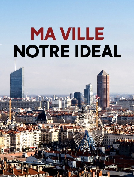 Ma ville, notre idéal