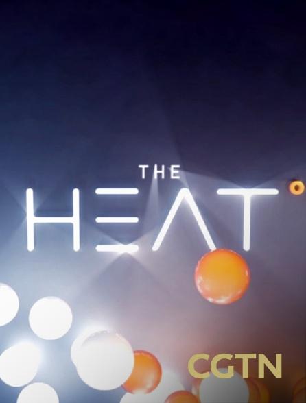 CGTN - The Heat