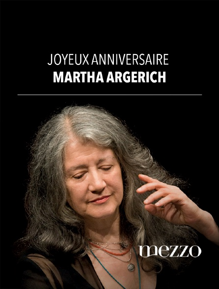 Mezzo - Joyeux anniversaire Martha Argerich