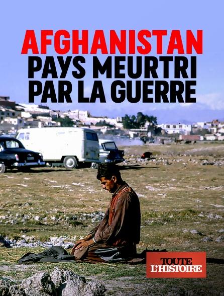 Toute l'histoire - Afghanistan, pays meurtri par la guerre