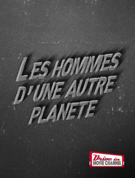 Drive-in Movie Channel - Les hommes d'une autre planète