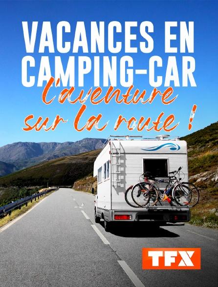 TFX - Vacances en camping-car : l'aventure sur la route !