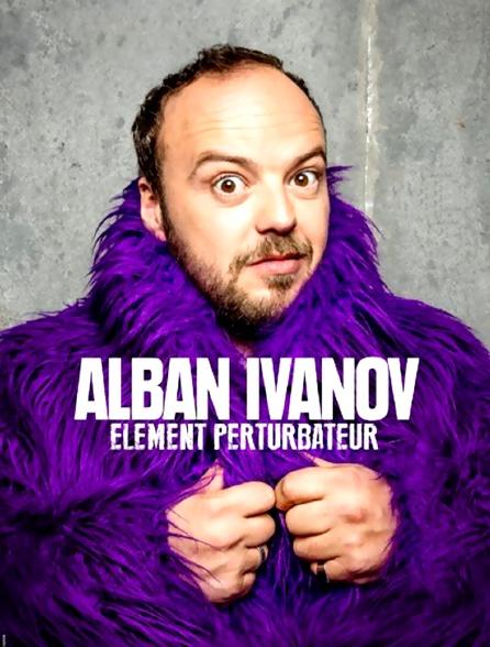 Alban Ivanov : Elément perturbateur