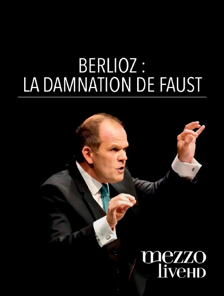Mezzo Live HD - Berlioz : La Damnation de Faust