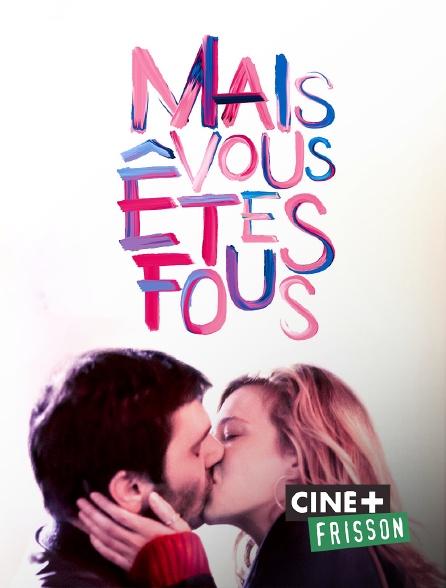 Ciné+ Frisson - Mais vous êtes fous