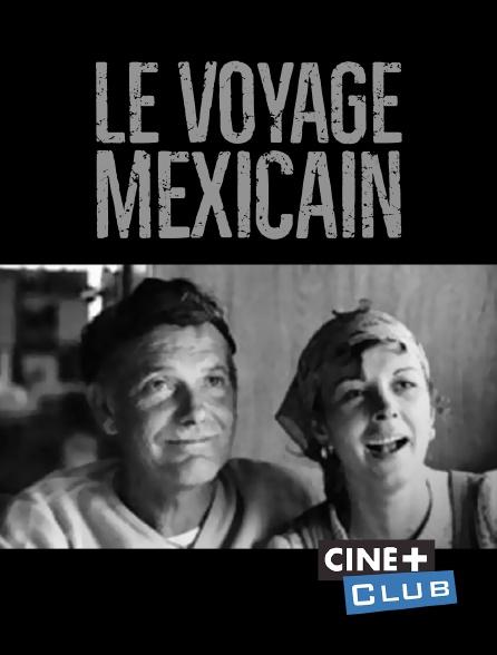 Ciné+ Club - Le voyage mexicain
