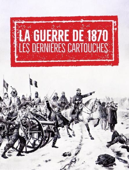 La guerre de 1870 : Les dernières cartouches