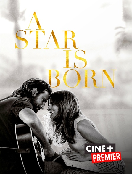 Ciné+ Premier - A Star is Born