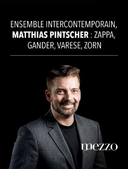 Mezzo - Ensemble Intercontemporain, Matthias Pintscher : Zappa, Gander, Varèse, Zorn
