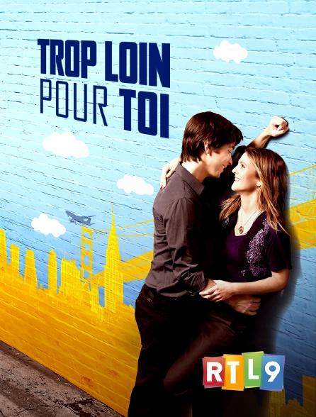 RTL 9 - Trop loin pour toi