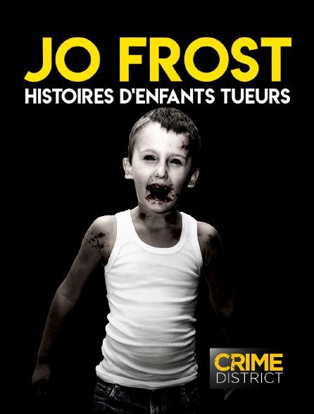 Crime District - Jo Frost : Histoires d'enfants tueurs