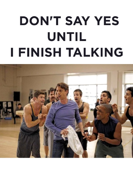 Don't say yes until I finish talking