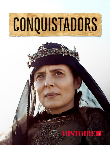 HISTOIRE TV - Conquistadors