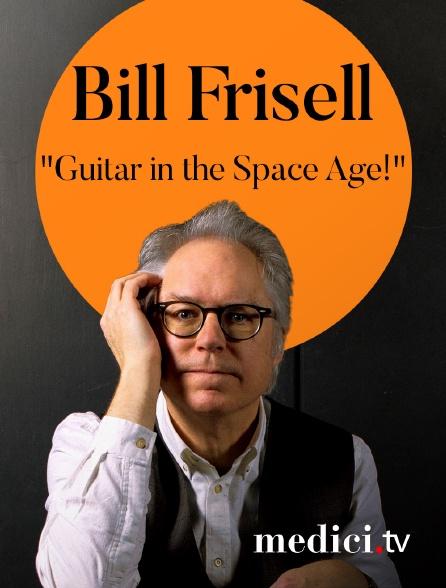 "Medici - Bill Frisell interprète ""Guitar in the Space Age!"" au D'Jazz Nevers Festival"