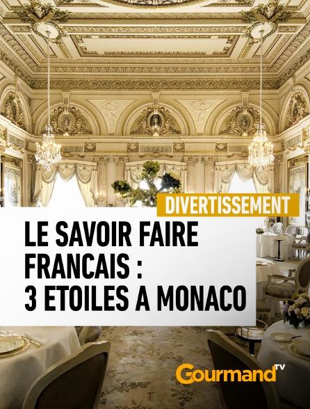 Gourmand TV - Le savoir faire français : 3 étoiles à Monaco