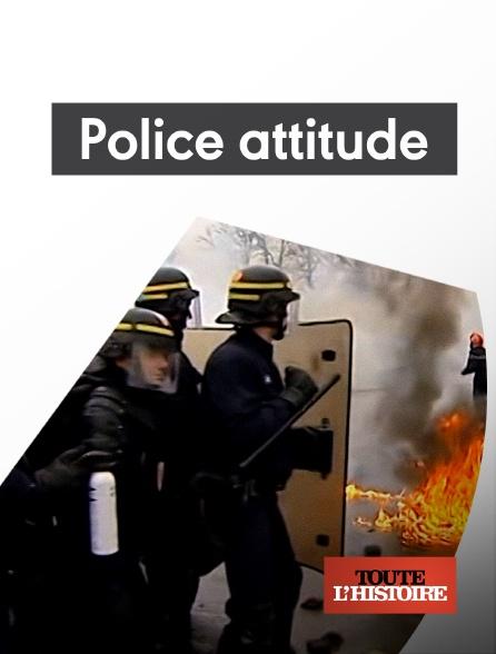 Toute l'histoire - Police attitude, 60 ans de maintien de l'ordre
