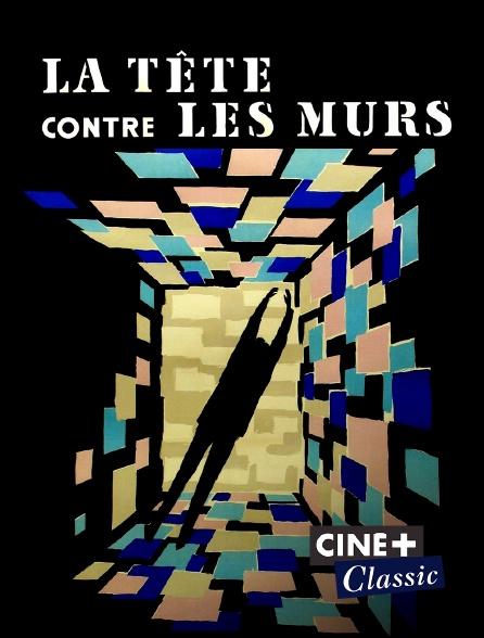 Ciné+ Classic - La tête contre les murs