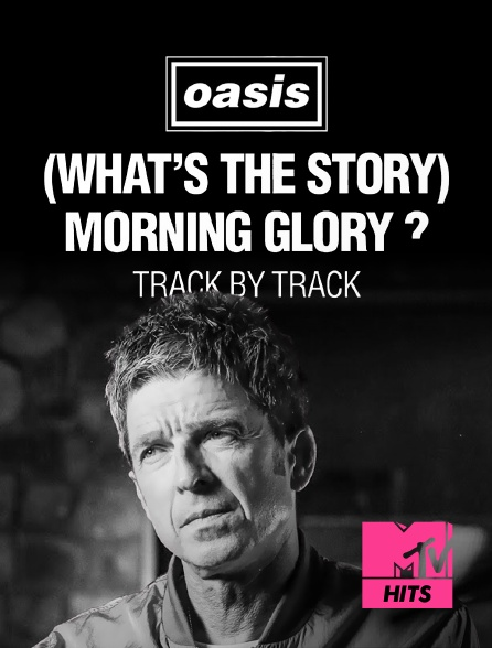 MTV Hits - Oasis : (What's the Story) Morning Glory? Track by Track