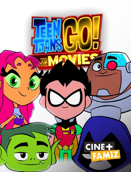 Ciné+ Famiz - Teen Titans Go ! To the Movies